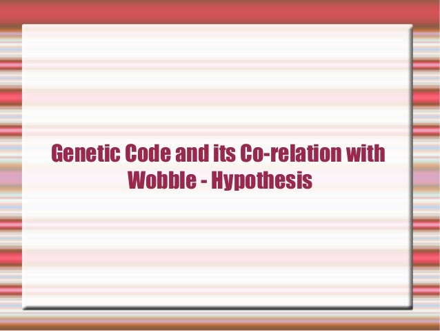 Genetic Code and its Co-relation with Wobble - Hypothesis