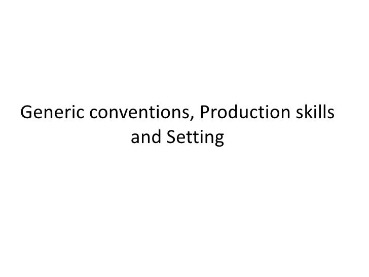 Generic conventions, Production skills and Setting<br />