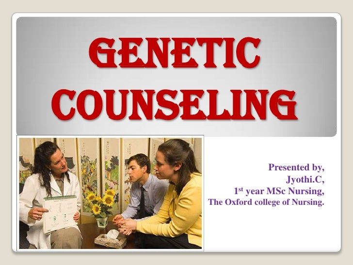 GENETIC COUNSELING<br />Presented by,<br />Jyothi.C,<br />1st year MSc Nursing,<br />The Oxford college of Nursing.<br />