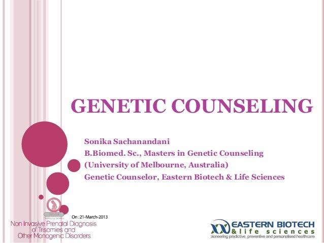 GENETIC COUNSELING Sonika Sachanandani B.Biomed. Sc., Masters in Genetic Counseling (University of Melbourne, Australia) G...