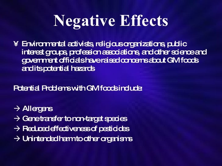 the positive and negative effects of genetic engineering -animals can be engineered to be more resistant to harmful and painful diseases   -when engineering animals the natural ecosystem can be disturbed.