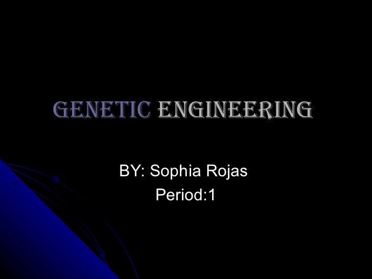 Genetic  Engineering  BY: Sophia Rojas  Period:1