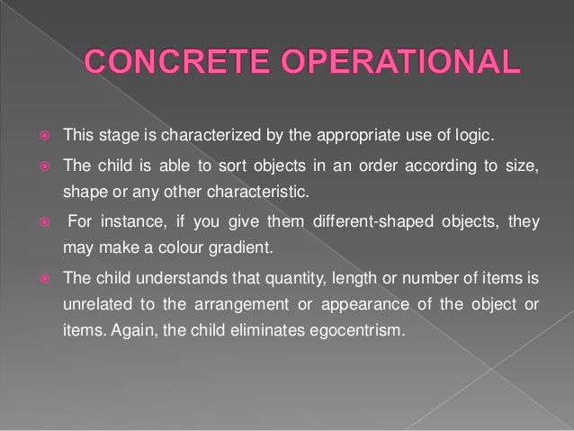  The individual's thought becomes increasingly flexible and abstract.  The child develops the ability to systematically ...
