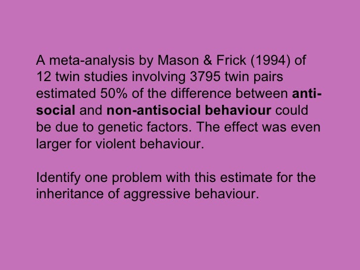 genetic explanations for aggression The biological approach's explanation for why men and women are different evidence for the biological approach and its views on gender development key studies and research and their conclusions about gender development.