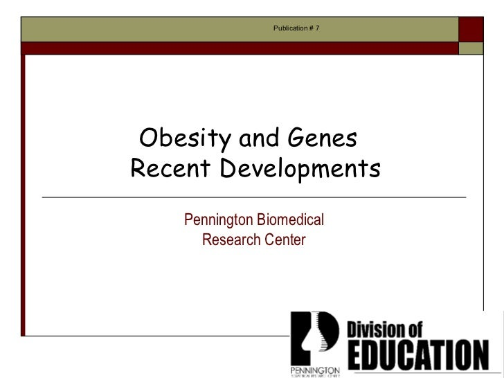 Publication # 7 Obesity and GenesRecent Developments    Pennington Biomedical      Research Center
