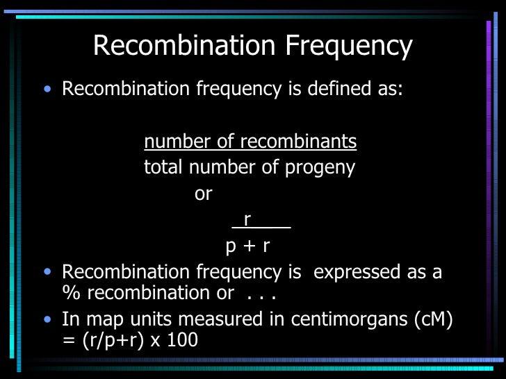 Recombination Frequency <ul><li>Recombination frequency is defined as:  </li></ul><ul><li>number of recombinants </li></ul...