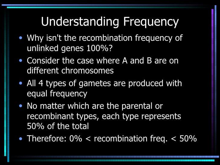 Understanding Frequency <ul><li>Why isn't the recombination frequency of unlinked genes 100%? </li></ul><ul><li>Consider t...