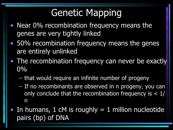 Genetic Mapping <ul><li>Near 0% recombination frequency means the genes are very tightly linked </li></ul><ul><li>50% reco...