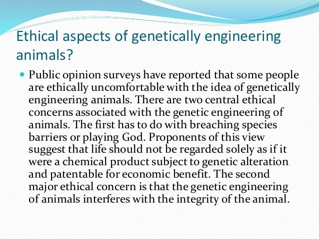 ethics and genetic engineering essay Genetic engineering is also known as genetic modification it is the process by which a new type of dna is manually added to an organism, or the manipulation or modification of the genome of an organism by use of biotechnology.