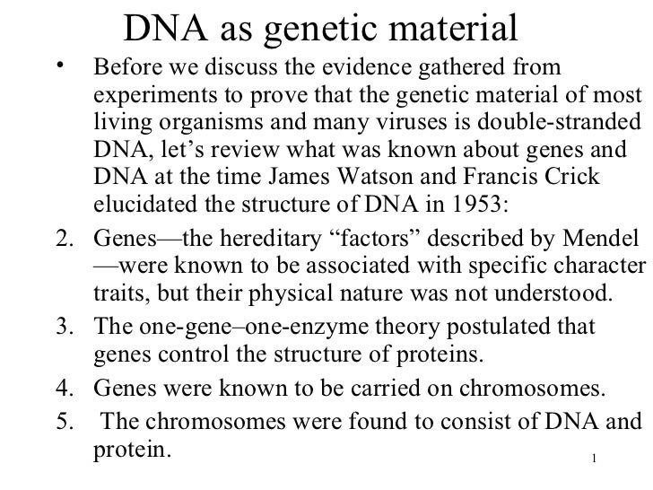 DNA as genetic material <ul><li>Before we discuss the evidence gathered from experiments to prove that the genetic materia...