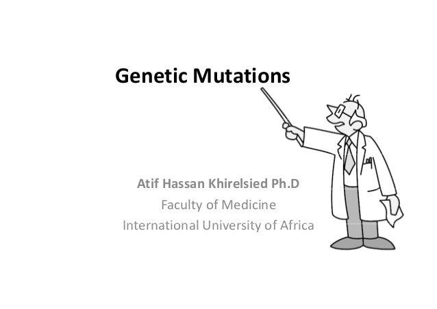 GeneticMutationsAtifHassanKhirelsiedPh.DFacultyofMedicineInternational University of AfricaInternationalUniversity...