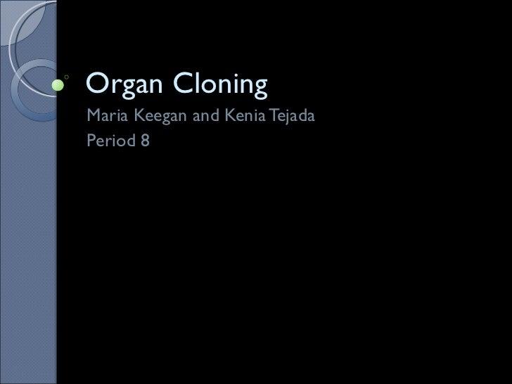 Organ Cloning Maria Keegan and Kenia Tejada Period 8