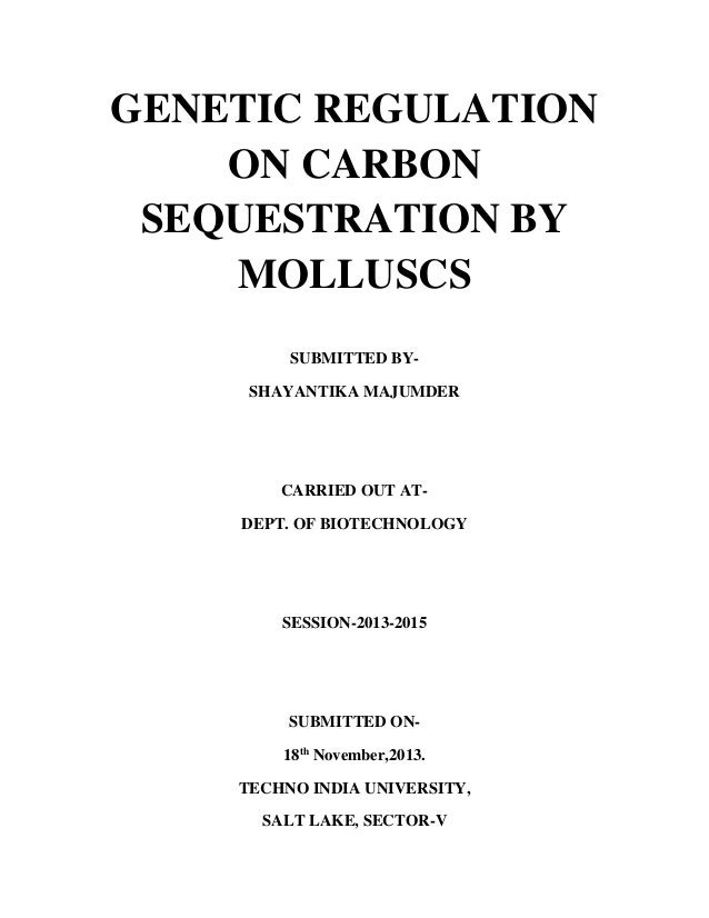 GENETIC REGULATION ON CARBON SEQUESTRATION BY MOLLUSCS SUBMITTED BY- SHAYANTIKA MAJUMDER CARRIED OUT AT- DEPT. OF BIOTECHN...