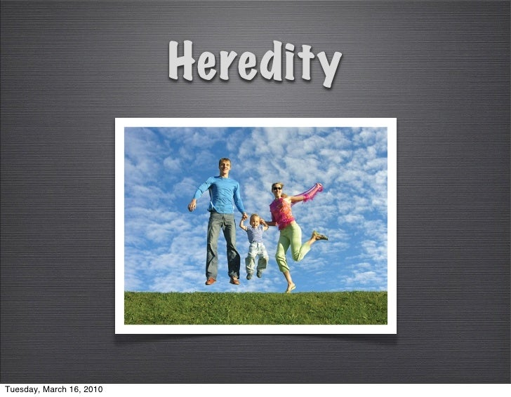 Heredity     Tuesday, March 16, 2010