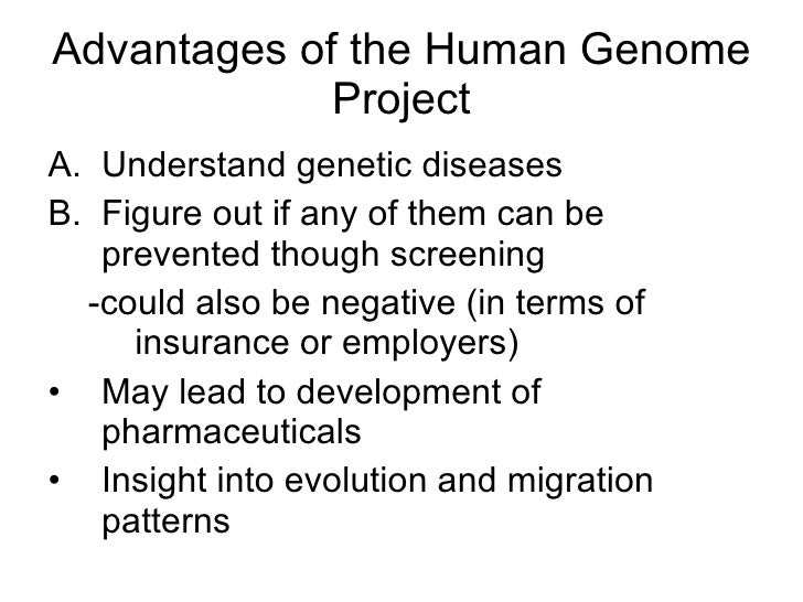advantages and disadvantages of the human genome project Dna sequencing institute of lifelong learning, university of delhi 16 disadvantages ○ it is costly and time taking ○ the number of primers to be designed varies with the size of fragment to be sequenced the human genome project this figure has shown the american symbol uncle sam and the british symbol john.