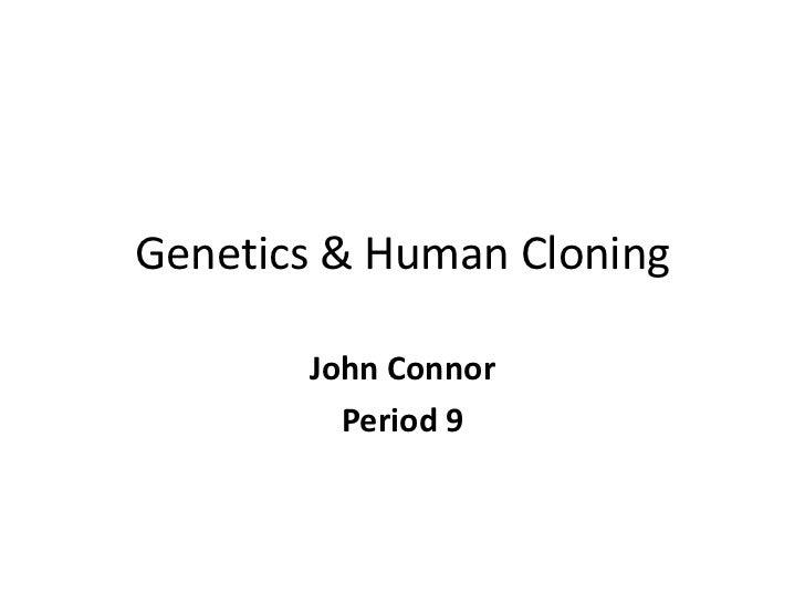 Genetics & Human Cloning<br />John Connor<br />Period 9<br />
