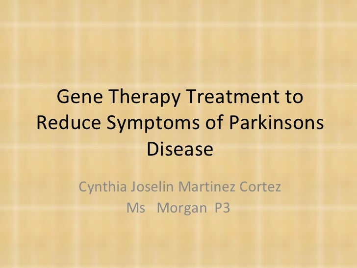 Gene Therapy Treatment to Reduce Symptoms of Parkinsons Disease Cynthia Joselin Martinez Cortez Ms  Morgan  P3