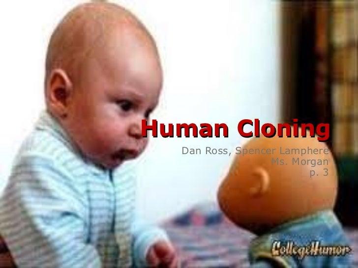 Human Cloning Dan Ross, Spencer Lamphere Ms. Morgan p. 3
