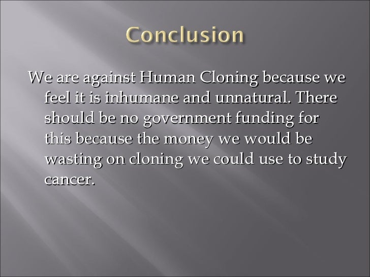 research paper on human cloning Research paper on human cloning writing a human cloning research paper can be easy for some people who have developed their abilities however, some also face a little difficulty in constructing human cloning research paper.