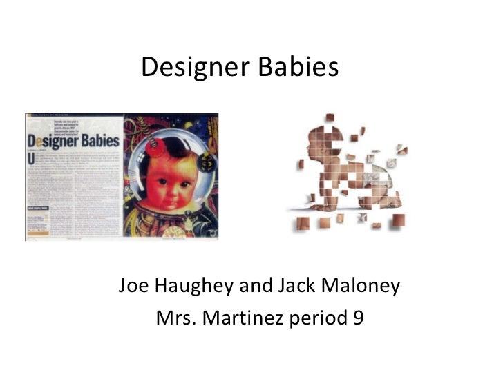 Designer Babies  Joe Haughey and Jack Maloney Mrs. Martinez period 9