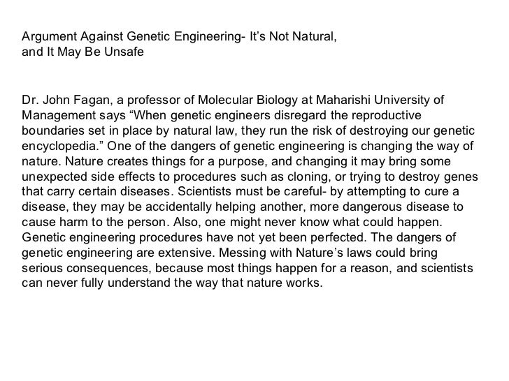 an argument against genetic engineering Plenty of folks can't get past the fact that genetic engineering sounds creepy on its face but every kind of crop breeding involves the manipulation of a.