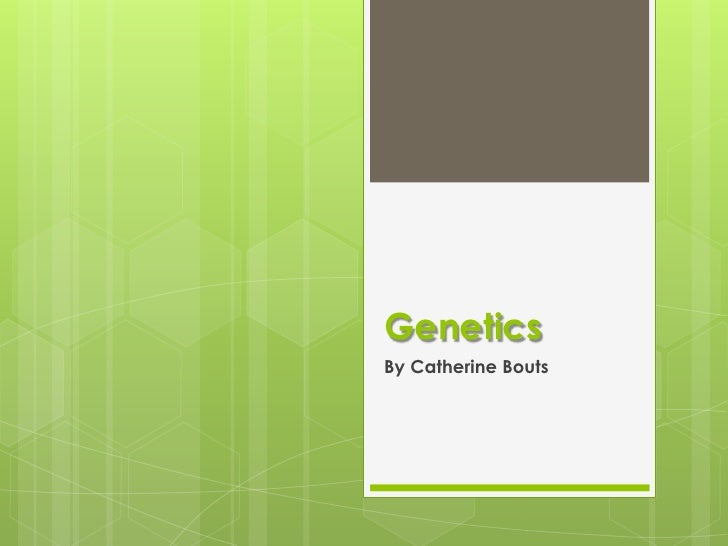 Genetics<br />By Catherine Bouts<br />