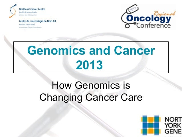 Genomics and Cancer 2013 How Genomics is Changing Cancer Care