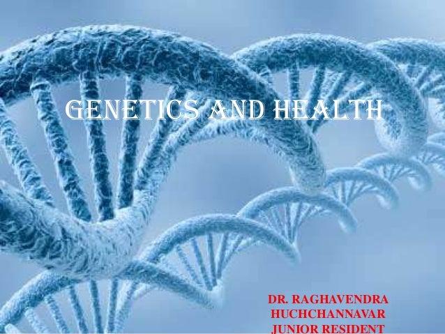GENETICS AND HEALTH            DR. RAGHAVENDRA            HUCHCHANNAVAR            JUNIOR RESIDENT