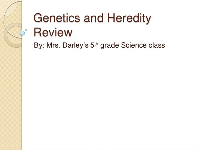 Genetics and HeredityReviewBy: Mrs. Darley's 5th grade Science class
