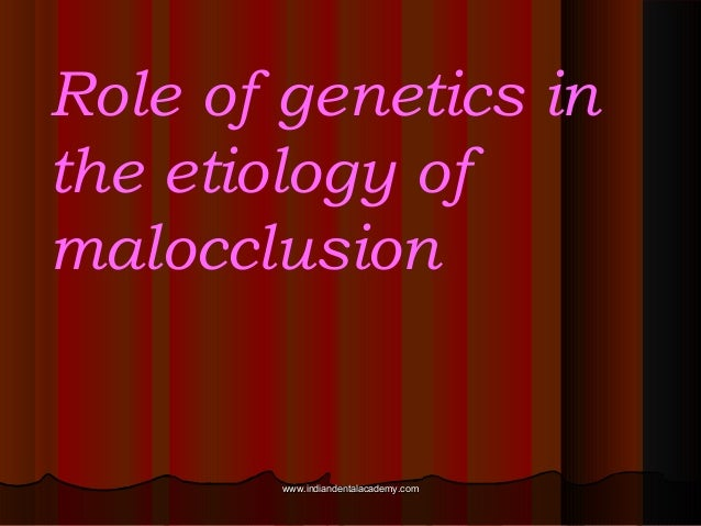 Role of genetics in the etiology of malocclusion  www.indiandentalacademy.com