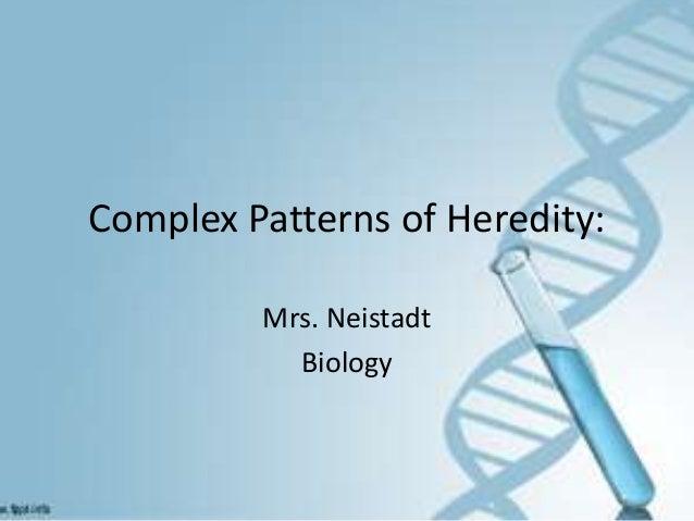 Complex Patterns of Heredity:         Mrs. Neistadt           Biology