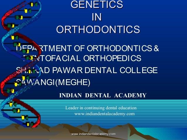 GENETICSGENETICS ININ ORTHODONTICSORTHODONTICS DEPARTMENT OF ORTHODONTICS& DENTOFACIAL ORTHOPEDICS SHARAD PAWAR DENTAL COL...