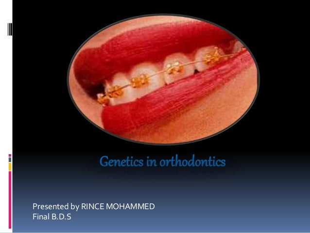 Genetics in orthodontics Presented by RINCE MOHAMMED Final B.D.S
