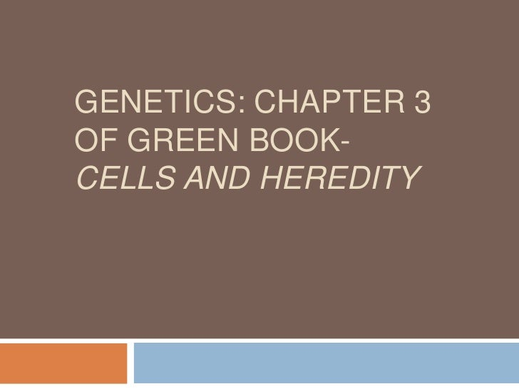 Genetics: Chapter 3 of Green book- cells and heredity<br />