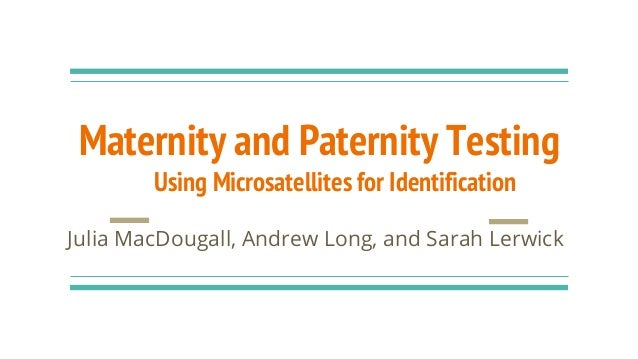 Maternity and Paternity Testing Using Microsatellites for Identification Julia MacDougall, Andrew Long, and Sarah Lerwick