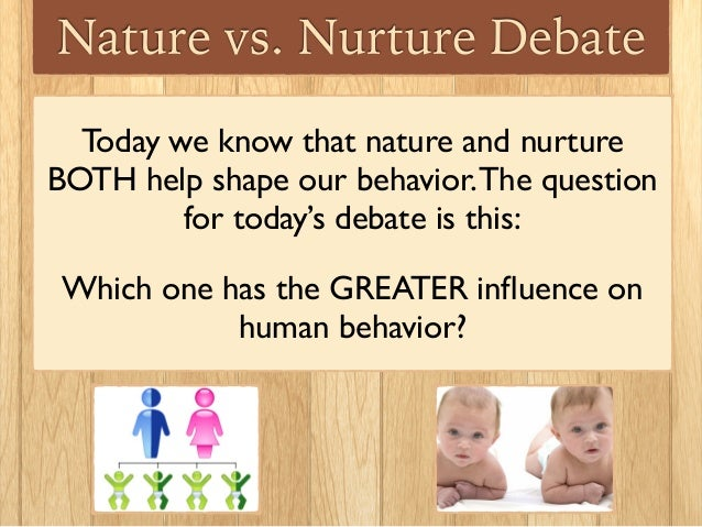nature v nurture Nature rather than nurture is responsible for creating your personality, according to a study of twins which found that character is something you are born with.