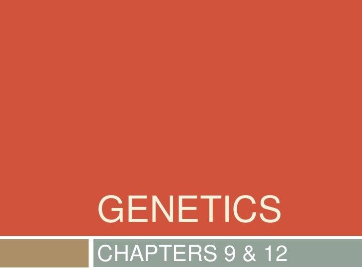 GENETICSCHAPTERS 9 & 12