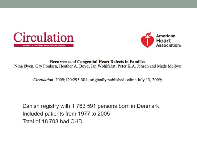 Danish registry with 1 763 591 persons born in Denmark  Included patients from 1977 to 2005  Total of 18 708 had CHD