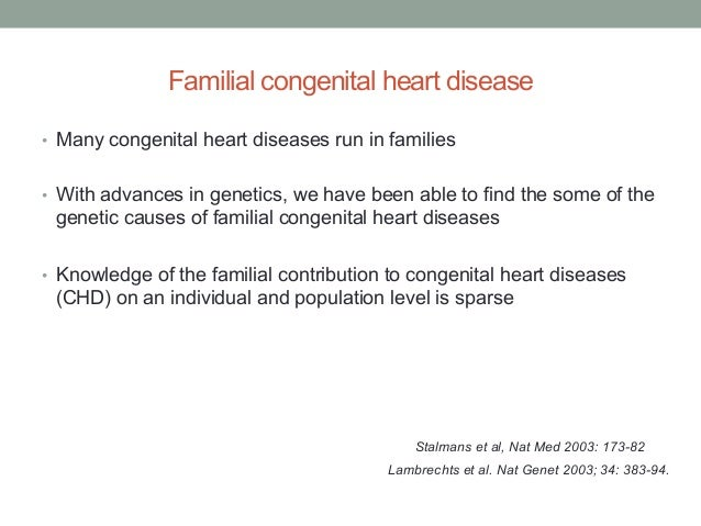 Familial congenital heart disease  • Many congenital heart diseases run in families  • With advances in genetics, we have ...