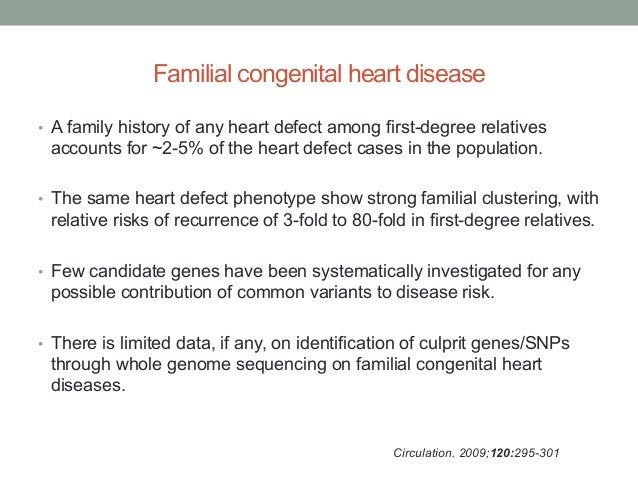 Familial congenital heart disease  • A family history of any heart defect among first-degree relatives  accounts for ~2-5%...
