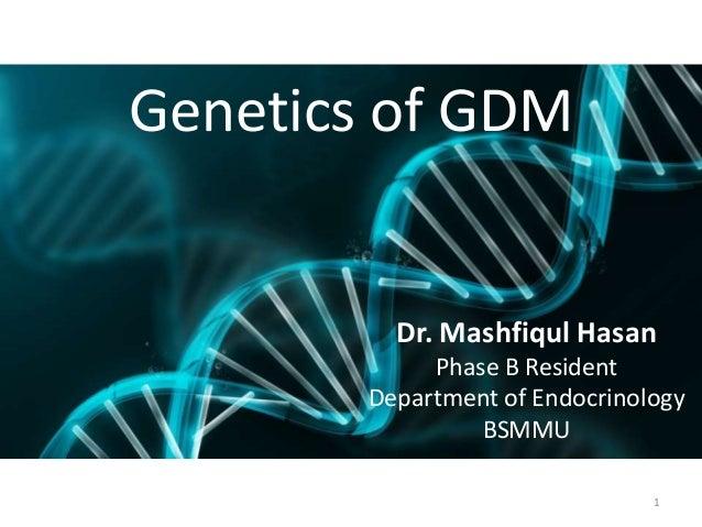 Genetics of GDMDr. Mashfiqul HasanPhase B ResidentDepartment of EndocrinologyBSMMU1