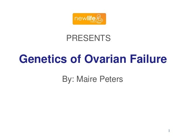 PRESENTS  Genetics of Ovarian Failure By: Maire Peters  1