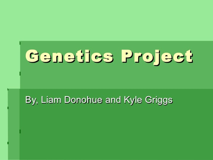 Genetics Project By, Liam Donohue and Kyle Griggs