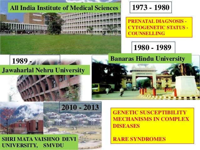 All India Institute of Medical Sciences  1973 - 1980 PRENATAL DIAGNOSIS CYTOGENETIC STATUS COUNSELLING  1980 - 1989 Banara...