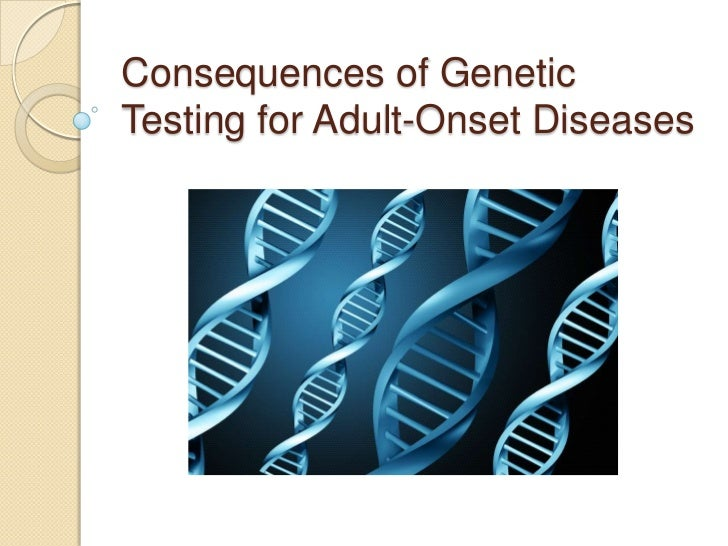 Consequences of Genetic Testing for Adult-Onset Diseases<br />
