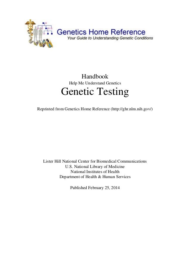 Handbook Help Me Understand Genetics  Genetic Testing Reprinted from Genetics Home Reference (http://ghr.nlm.nih.gov/)  Li...