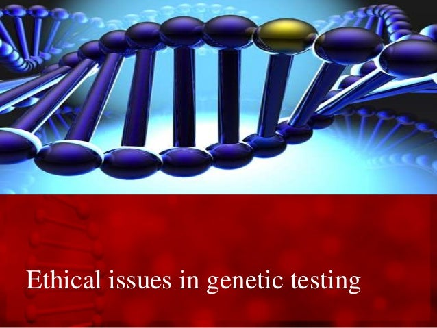 genetic testing ethics essay Essay, term paper research paper on genetics  in the united states most scientists receive no more than a few hours training in ethics,  genetic testing.