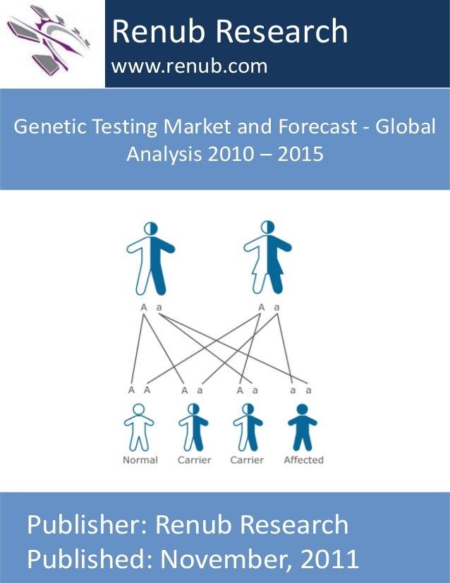 Genetic Testing Market and Forecast - Global Analysis 2010 – 2015 Renub Research www.renub.com Publisher: Renub Research P...