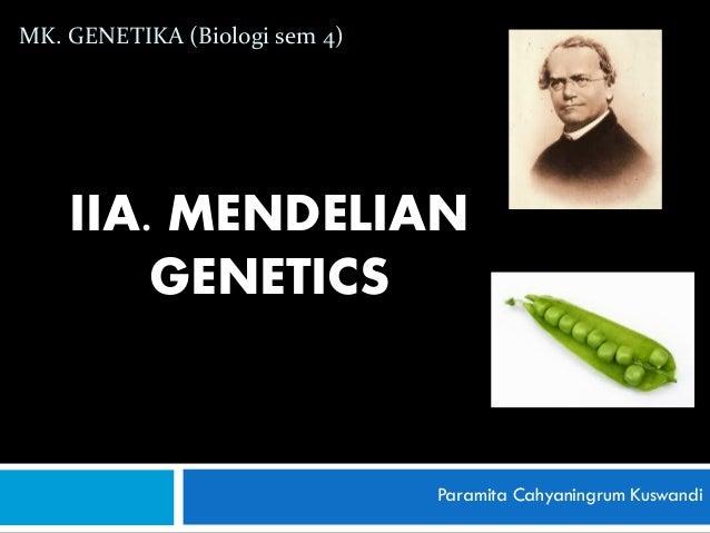 IIA. MENDELIANGENETICSParamita Cahyaningrum KuswandiMK. GENETIKA (Biologi sem 4)
