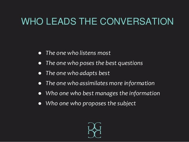 WHO LEADS THE CONVERSATION ● The one who listens most ● The one who poses the best questions ● The one who adapts best ● T...